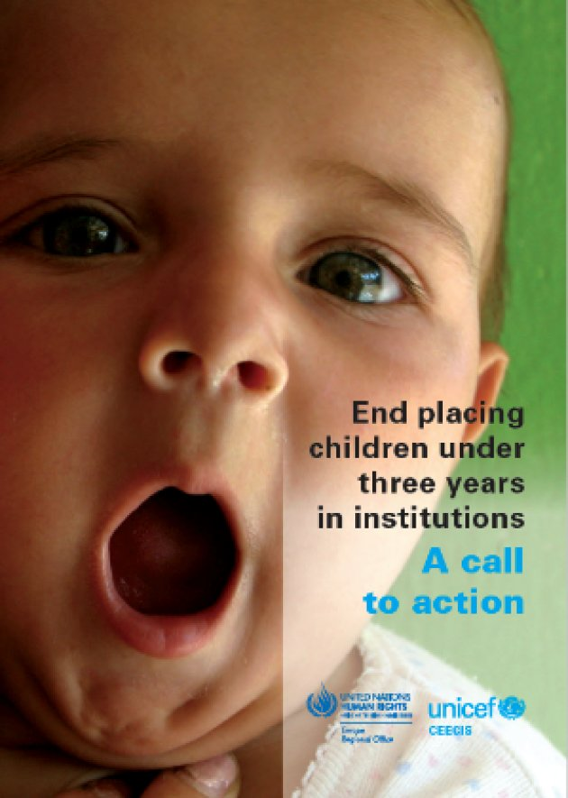 """End placing children under three years in institutions. A call to action."" Bulletin issued by UNICEF and the Office of the United Nations High Commissioner for Human Rights (Source: UNICEF)"