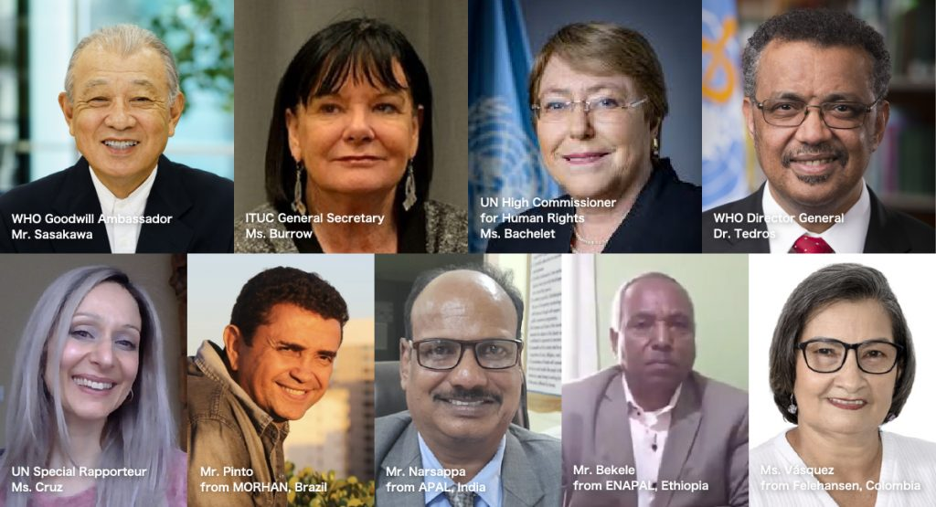 Composite photo of persons who contributed video messages: Yohei Sasakawa, WHO Goodwill Ambassador for Leprosy Elimination; Sharan Burrow, ITUC General Secretary; Michelle Bachelet, UN High Commissioner for Human Rights; Dr. Tedros Adhanom Ghebreyesus, WHO Director-General; Lucrecia Vásquez Acevedo, Legal Representative of Felehansen, Colombia; Kefyalew Bekele, President, Ethiopian National Association of Persons Affected by Leprosy (ENAPAL), Ethiopia; Vagavathali Narsappa, President, Association of People Affected by Leprosy (APAL), India; Francisco Faustino Pinto, Vice Coordinator, Movement for the Integration of People Affected by Hansen's Disease (MORHAN), Brazil; Alice Cruz, UN Special Rapporteur on the elimination of discrimination against persons affected by leprosy and their family members